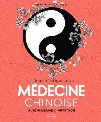 Le guide pratique de la médecine chinoise. Auto-massages et nutrition