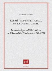 Les Méthodes de travail de la constituante. Les techniques délibératives de l'Assemblée nationale, 1789-1791