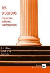 Les procureurs. Entre vocation judiciaire et fonctions politiques