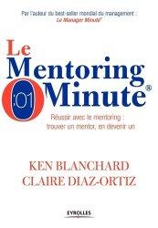 Le Mentoring Minute. Réussir avec le mentoring : trouver un mentor, en devenir un