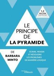 Le principe de la pyramide de Barbara Minto. Ecrire, penser et résoudre les problèmes de manière logique