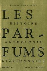 Les Parfums. Histoire, Anthologie, Dictionnaire