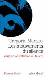 Les mouvements du silence. Vingt ans d'initiation au tai-chi