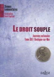 Le droit souple. Journées nationales ; Tome 13/Boulogne-sur-Mer
