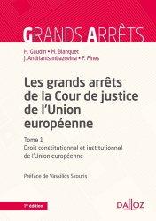 Les grands arrêts de la Cour de justice de l'Union européenne. Tome 1, Droit constitutionnel et institutionnel de l'Union européenne