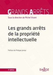 Les grands arrêts de la propriété intellectuelle. 2e édition 2015