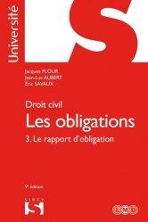 Les obligations. Tome 3, le rapport d'obligation : La preuve - Les effets de l'obligation, La responsabilité contractuelle, Transmission - Transformation, Extinction des obligations, 9e édition