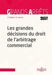 Les grandes décisions du droit de l'arbitrage commercial. Edition 2019