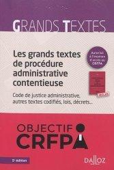 Les grands textes de procédure administrative contentieuse. Code de justice administrative, autres textes codifiés, lois, décrets... 5e édition