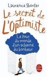 Le Secret de l'optimiste. Le tour du monde d'un acharné du bonheur