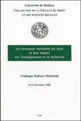 Les nouveaux territoires du droit et leur impact sur l'enseignement et la recherche. Colloque Poitiers-Montréal, 12 et 13 décembre 2002