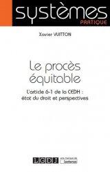 Le procès équitable. L'article 6-1 de la CEDH en droit français : état du droit et perspectives