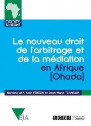 Le nouveau droit de l'arbitrage et de la médiation en Afrique (Ohada). Commentaires de l'acte uniforme relatif au droit de l'arbitrage, du règlement d'arbitrage de la CCJA et de l'acte uniforme relatif à la médiation, du 23 novembre 2017