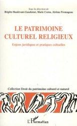 Le patrimoine culturel et religieux. Enjeux juridiques et pratiques culturelles