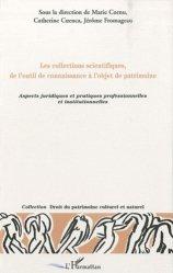 Les collections scientifiques, de l'outil de connaissance à l'objet de patrimoine. Aspects juridiques et pratiques professionnelles et institutionnelles