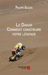 Le Dakar. Comment construire votre légende