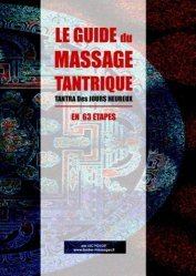 Le guide du massage tantrique. Tantra des jours heureux en 63 étapes