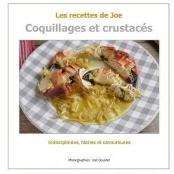 Les recettes de Joe. Coquillages et crustacés