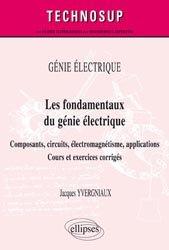 Les fondamentaux du génie électrique - Composants, circuits, électromagnétisme, applications