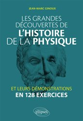 Les grandes découvertes de l'histoire de la physique et leurs démonstrations en 128 exercices