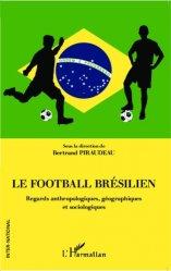 Le football brésilien. Regards anthropologiques, géographiques et sociologiques