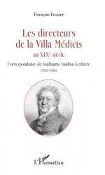Les directeurs de la Villa Médicis au XIXe siècle. Correspondance de Guillaume Guillon-Lethière (1807-1816)