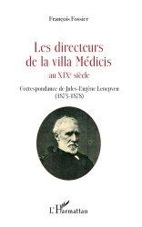 Les directeurs de la villa Médicis au XIXe siècle. Correspondance de Jules-Eugène Lenepveu (1873-1878)