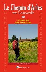 Le chemin d'Arles vers Compostelle. La voie du Sud d'Arles à Puente la Reina