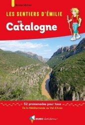 Les sentiers d'Emilie en Catalogne. 52 promenades pour tous de la Méditerrannée au Val d'Aran