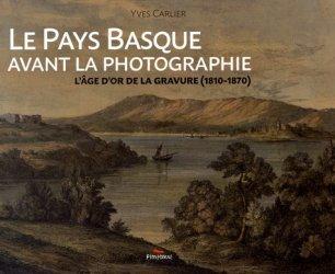 Le Pays Basque avant la photographie. L'âge d'or de la gravure (1810-1870)