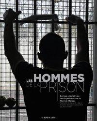 Les hommes de la prison. Ouvrage-mémoire du centre pénitentiaire de Mont-de-Marsan, Restitution du travail de création en atelier photo-écriture conduite par Jean Hincker