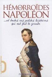 Les Hémorroïdes de Napoléon ... Et toutes ces petites histoires qui ont fait la grande