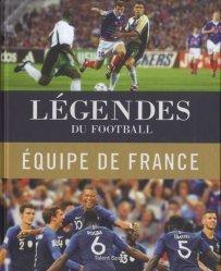 Légendes du football. L'équipe de France de 1904 à nos jours