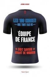 Les 100 choses que tout fan de l'équipe de France doit savoir avant de mourir