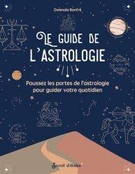 Le guide de l'astrologie. Poussez les portes de l'astrologie pour guider votre quotidien