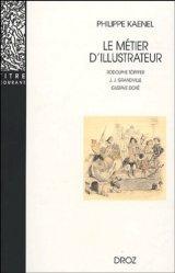 Le métier d'illustrateur (1830-1880). Rodolphe Töpffer, J.-J. Grandville, Gustave Doré, 2e édition