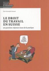 Le droit du travail en Suisse. 90 questions-réponses issues de la pratique