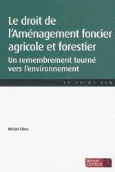 Le droit de l'Aménagement foncier agricole et forestier. Un remembrement tourné vers l'environnement