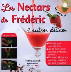 Les Nectars de Frédéric et autres délices. Réussir jus ou cocktails frais... Et les décorer. Jus de fruits, jus de légumes, smoothies, granités, avec 1 DVD