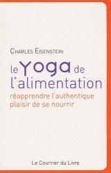 Le yoga de l'alimentation. Réapprendre l'authentique plaisir pour se nourrir
