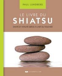 Le livre du Shiatsu. Santé et vitalité grâce à l'art du toucher, 5e édition revue et augmentée