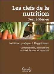 Les clefs de la nutrition. Initiation pratique à l'hygiénisme. Compatibilités, associations et modulations alimentaires.