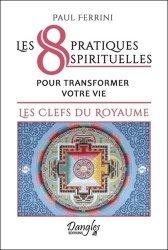 Les 8 pratiques spirituelles pour transformer votre vie : les clefs du royaume