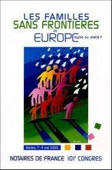 Les familles sans frontières en Europe. Mythe ou réalité ? 101e congrès des notaires de France sans frontières
