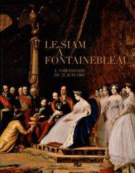 Le siam à Fontainebleau. L'ambassade du 27 juin 1861, Château de Fontainebleau, 5 novembre 2011 - 27 février 2012
