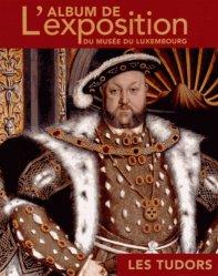 Les Tudors. L'album de l'exposition du musée du Luxembourg