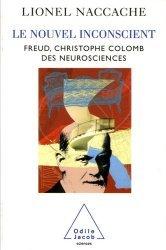 Le nouvel inconscient. Freud, Christophe Colomb des neurosciences