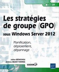 Les stratégies de groupe (GPO) sous Windows Server 2012. Planification, déploiement, dépannage