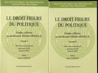 Le droit figure du politique. Etudes offertes au professeur Michel Miaille, 2 volumes