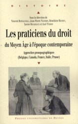 Les praticiens du droit du Moyen Age à l'époque contemporaine. Approches prosopographiques Belgique, Canada, France, Italie, Prusse